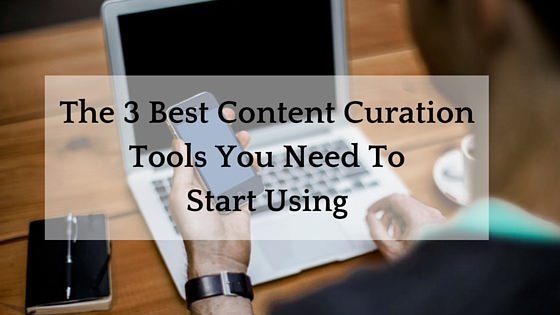 The 3 Best Content Curation Tools