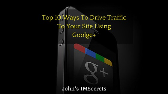 Drive Traffic To Your Site Using Google Plus