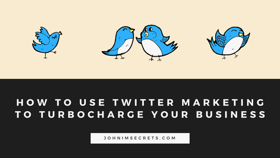How to Use Twitter Marketing To Turbo-charge Your Business